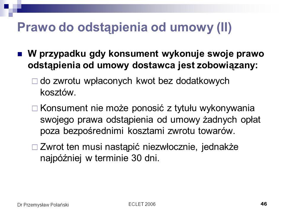 ECLET 200646 Dr Przemysław Polański Prawo do odstąpienia od umowy (II) W przypadku gdy konsument wykonuje swoje prawo odstąpienia od umowy dostawca je