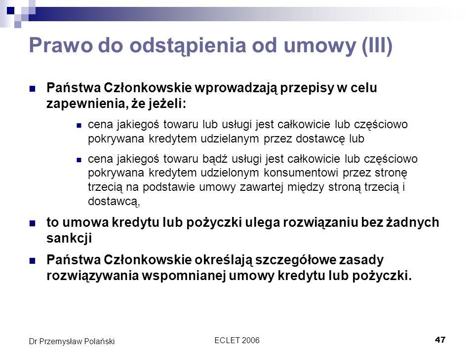 ECLET 200647 Dr Przemysław Polański Prawo do odstąpienia od umowy (III) Państwa Członkowskie wprowadzają przepisy w celu zapewnienia, że jeżeli: cena
