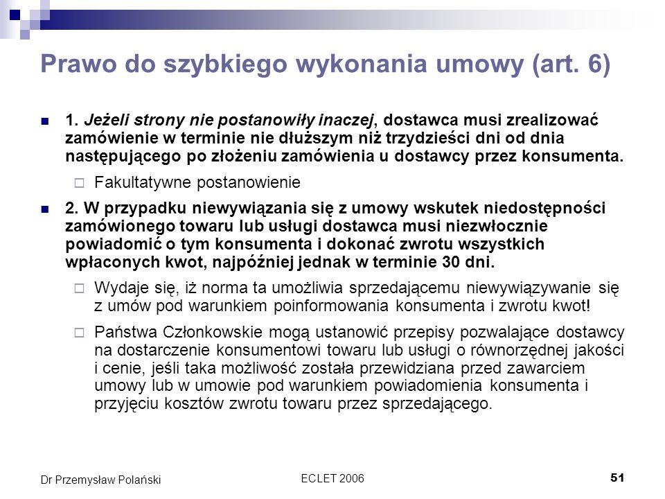 ECLET 200651 Dr Przemysław Polański Prawo do szybkiego wykonania umowy (art. 6) 1. Jeżeli strony nie postanowiły inaczej, dostawca musi zrealizować za