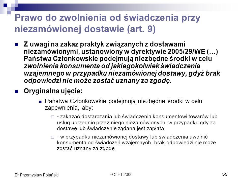 ECLET 200655 Dr Przemysław Polański Prawo do zwolnienia od świadczenia przy niezamówionej dostawie (art. 9) Z uwagi na zakaz praktyk związanych z dost