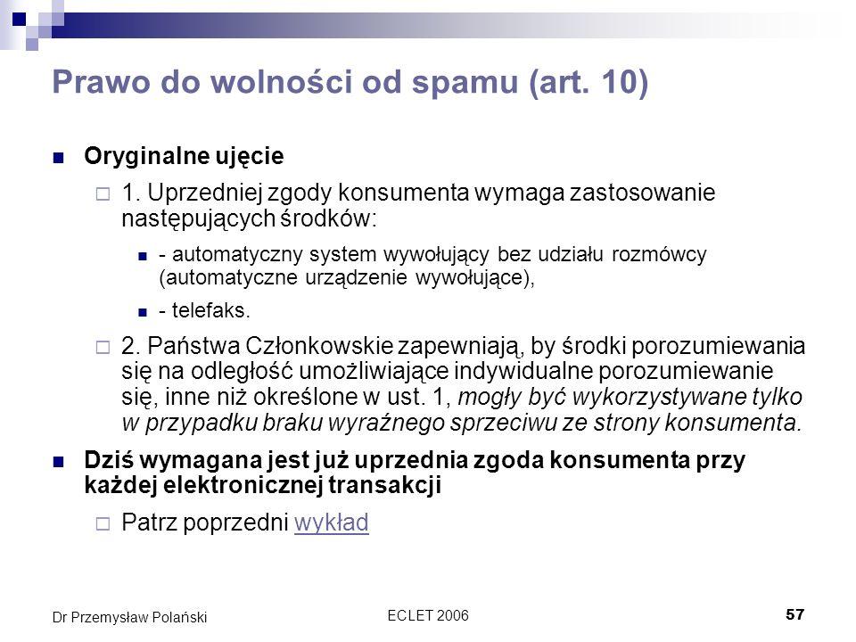 ECLET 200657 Dr Przemysław Polański Prawo do wolności od spamu (art. 10) Oryginalne ujęcie 1. Uprzedniej zgody konsumenta wymaga zastosowanie następuj