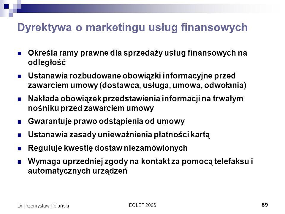 ECLET 200659 Dr Przemysław Polański Dyrektywa o marketingu usług finansowych Określa ramy prawne dla sprzedaży usług finansowych na odległość Ustanawi