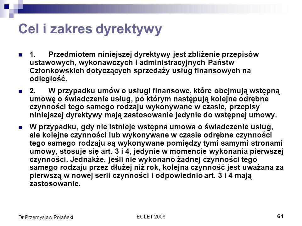ECLET 200661 Dr Przemysław Polański Cel i zakres dyrektywy 1.Przedmiotem niniejszej dyrektywy jest zbliżenie przepisów ustawowych, wykonawczych i admi