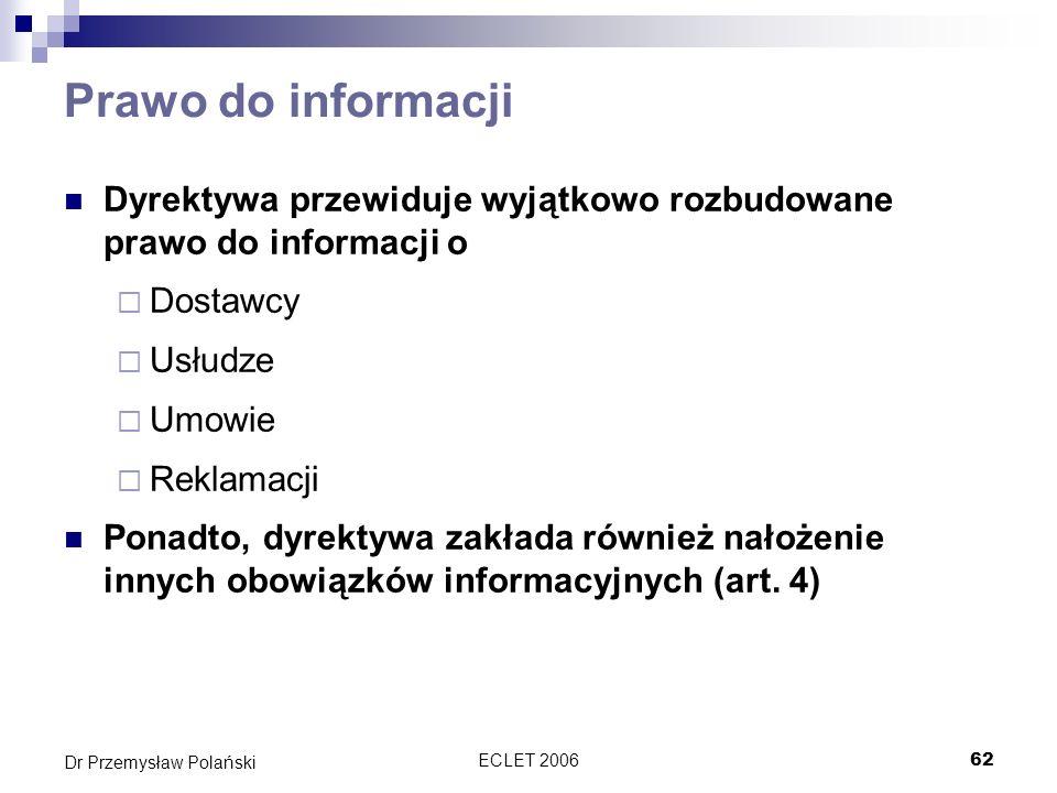 ECLET 200662 Dr Przemysław Polański Prawo do informacji Dyrektywa przewiduje wyjątkowo rozbudowane prawo do informacji o Dostawcy Usłudze Umowie Rekla