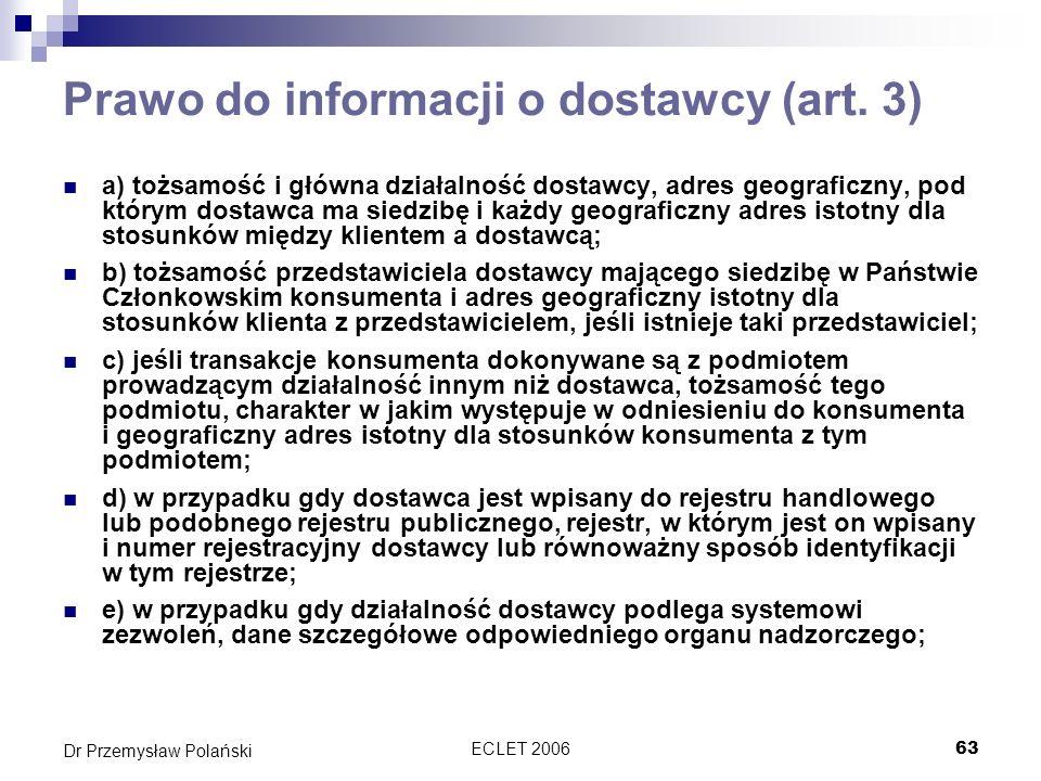 ECLET 200663 Dr Przemysław Polański Prawo do informacji o dostawcy (art. 3) a) tożsamość i główna działalność dostawcy, adres geograficzny, pod którym