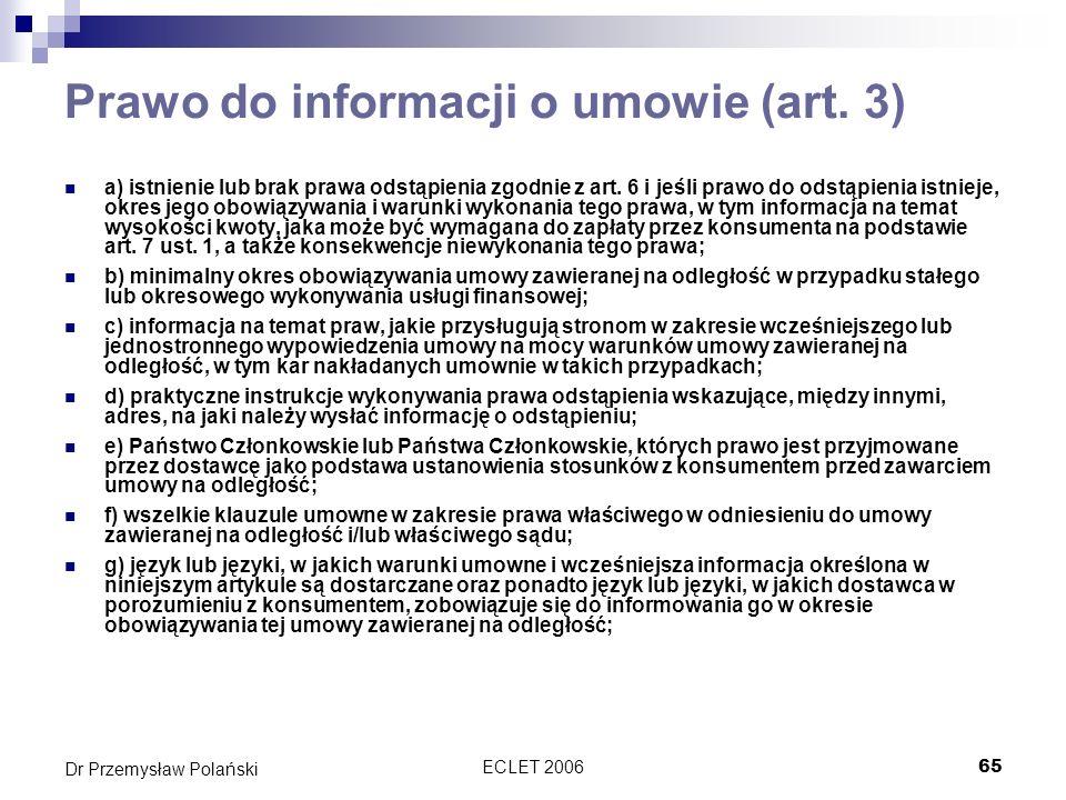 ECLET 200665 Dr Przemysław Polański Prawo do informacji o umowie (art. 3) a) istnienie lub brak prawa odstąpienia zgodnie z art. 6 i jeśli prawo do od