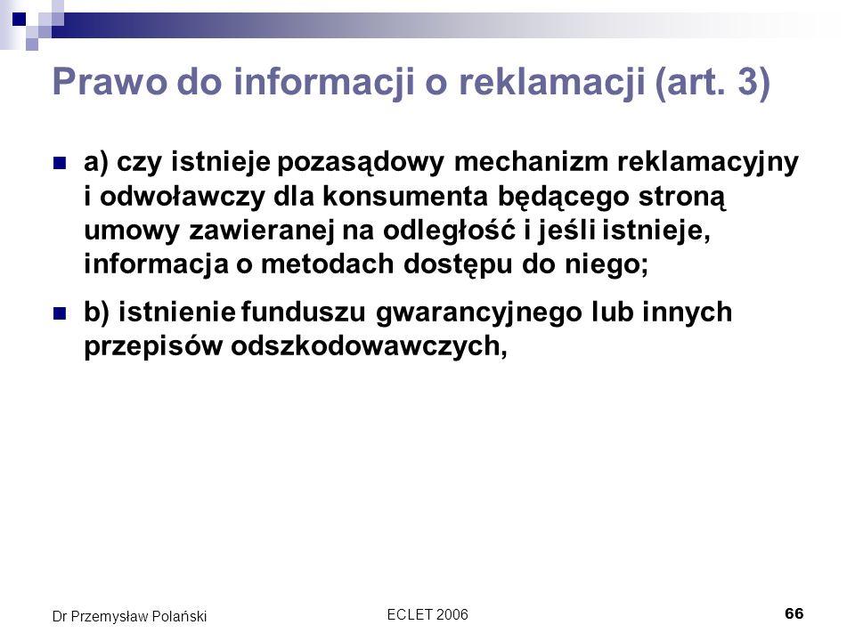 ECLET 200666 Dr Przemysław Polański Prawo do informacji o reklamacji (art. 3) a) czy istnieje pozasądowy mechanizm reklamacyjny i odwoławczy dla konsu
