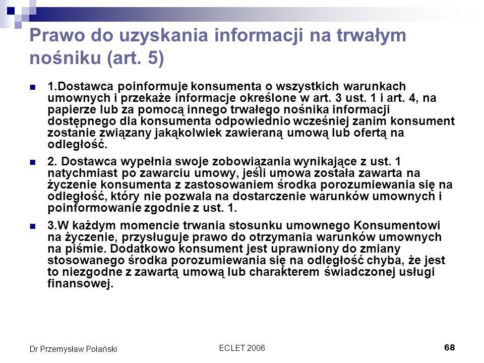 ECLET 200668 Dr Przemysław Polański Prawo do uzyskania informacji na trwałym nośniku (art. 5) 1.Dostawca poinformuje konsumenta o wszystkich warunkach
