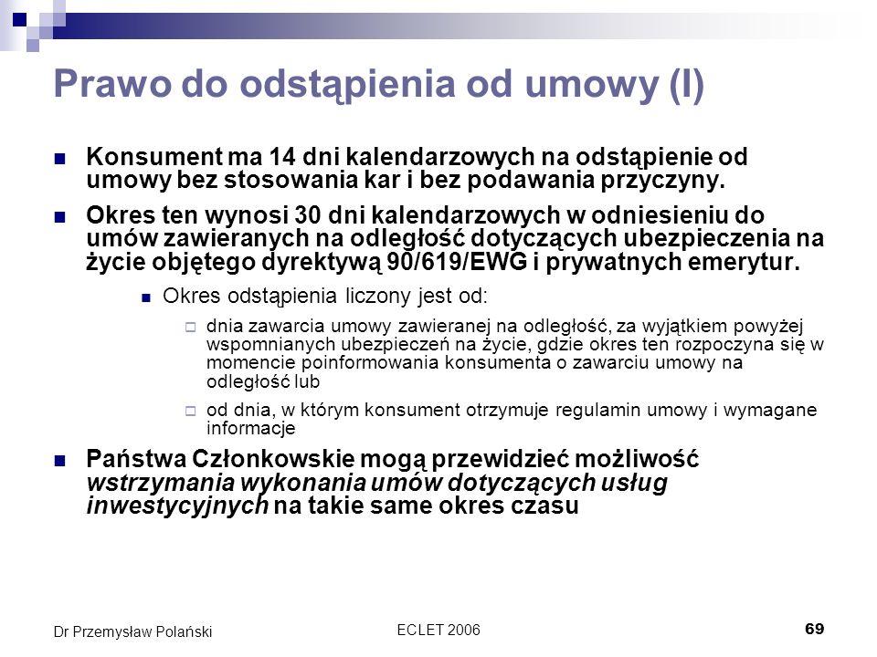 ECLET 200669 Dr Przemysław Polański Prawo do odstąpienia od umowy (I) Konsument ma 14 dni kalendarzowych na odstąpienie od umowy bez stosowania kar i