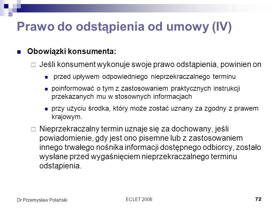 ECLET 200672 Dr Przemysław Polański Prawo do odstąpienia od umowy (IV) Obowiązki konsumenta: Jeśli konsument wykonuje swoje prawo odstąpienia, powinie