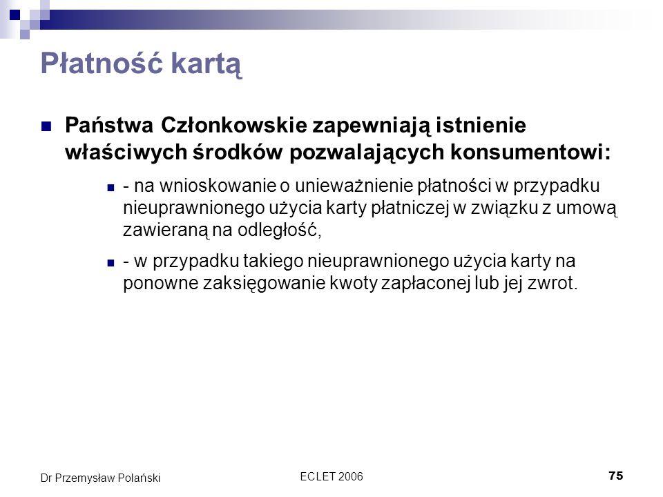 ECLET 200675 Dr Przemysław Polański Płatność kartą Państwa Członkowskie zapewniają istnienie właściwych środków pozwalających konsumentowi: - na wnios