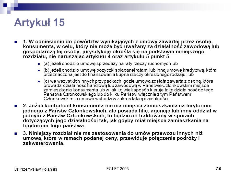 ECLET 200678 Dr Przemysław Polański Artykuł 15 1. W odniesieniu do powództw wynikających z umowy zawartej przez osobę, konsumenta, w celu, który nie m