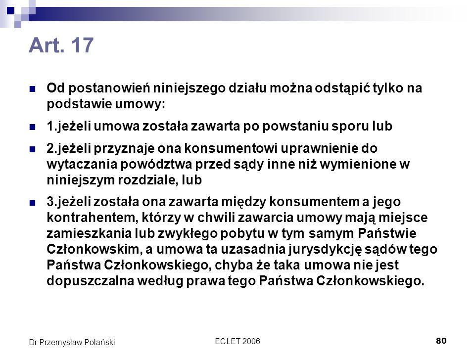 ECLET 200680 Dr Przemysław Polański Art. 17 Od postanowień niniejszego działu można odstąpić tylko na podstawie umowy: 1.jeżeli umowa została zawarta