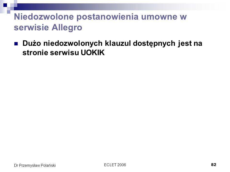 ECLET 200682 Dr Przemysław Polański Niedozwolone postanowienia umowne w serwisie Allegro Dużo niedozwolonych klauzul dostępnych jest na stronie serwis