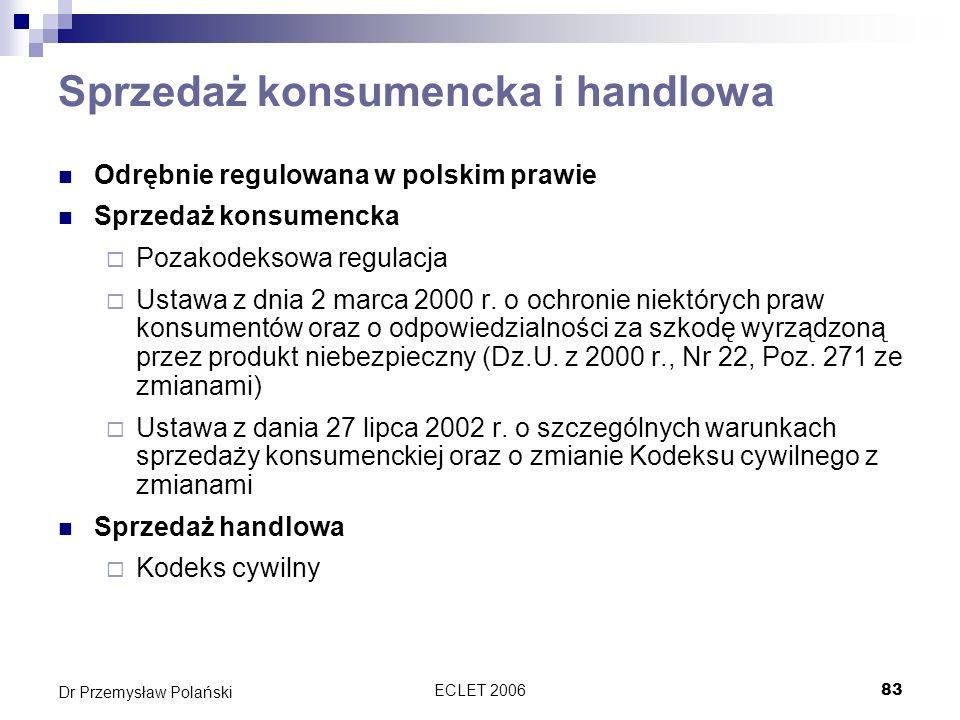 ECLET 200683 Dr Przemysław Polański Sprzedaż konsumencka i handlowa Odrębnie regulowana w polskim prawie Sprzedaż konsumencka Pozakodeksowa regulacja