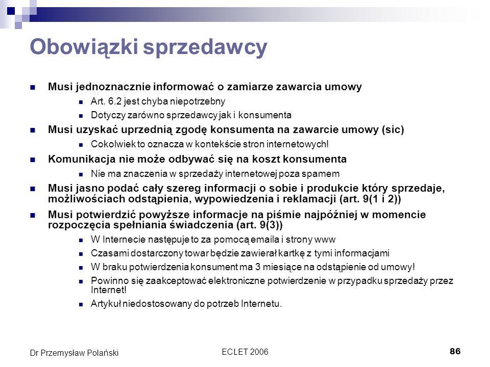 ECLET 200686 Dr Przemysław Polański Obowiązki sprzedawcy Musi jednoznacznie informować o zamiarze zawarcia umowy Art. 6.2 jest chyba niepotrzebny Doty