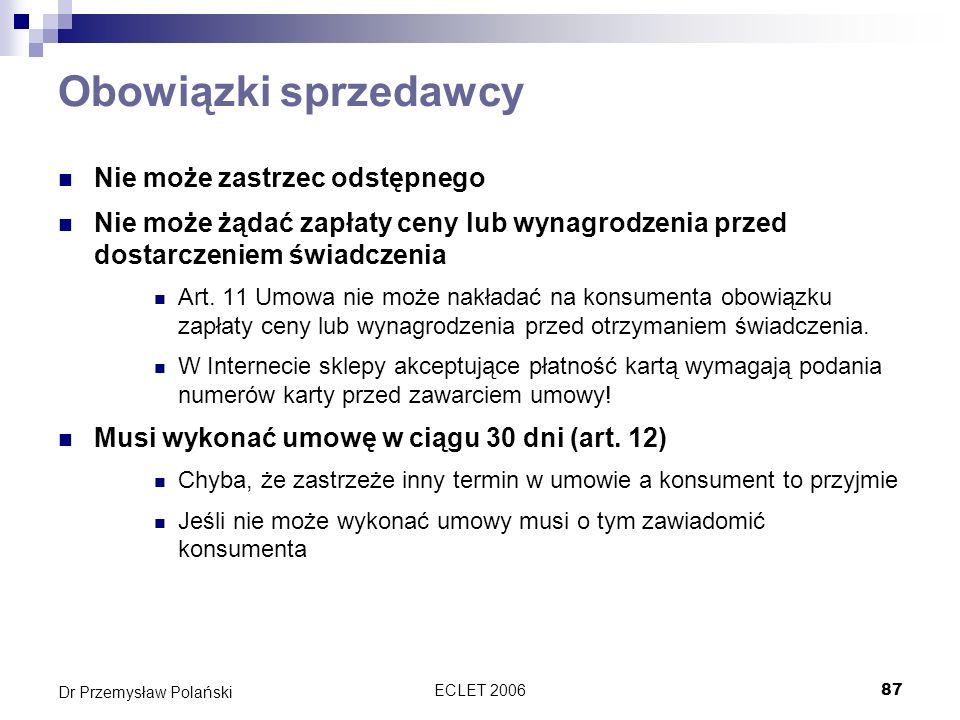 ECLET 200687 Dr Przemysław Polański Obowiązki sprzedawcy Nie może zastrzec odstępnego Nie może żądać zapłaty ceny lub wynagrodzenia przed dostarczenie