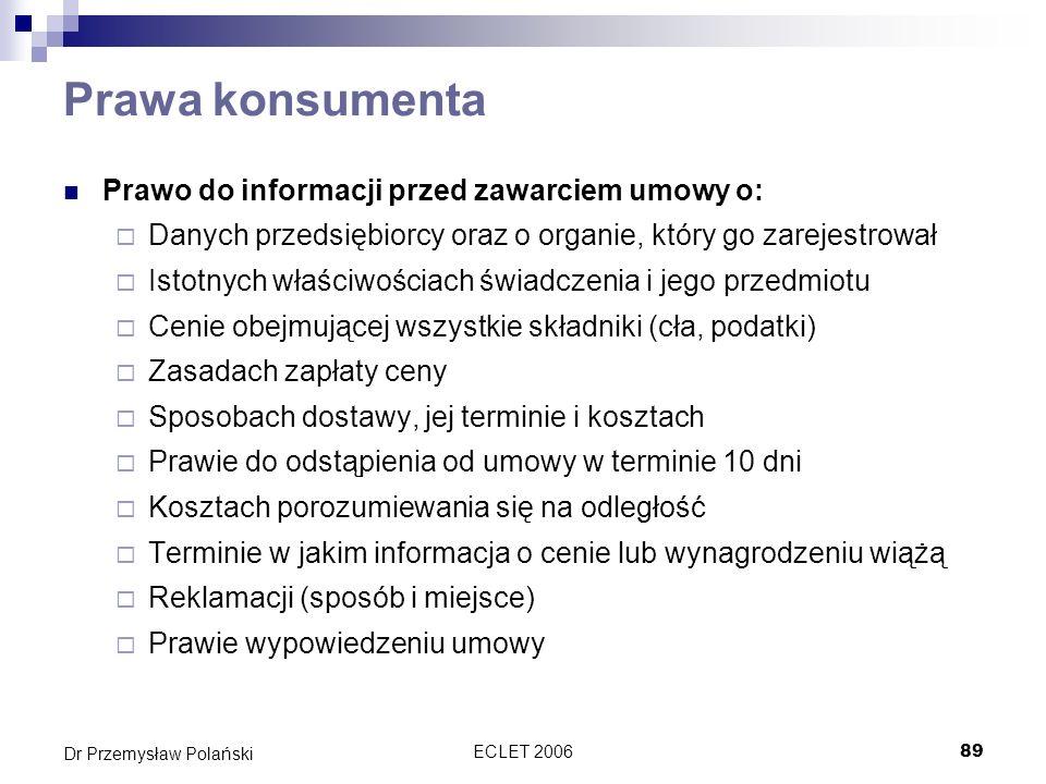 ECLET 200689 Dr Przemysław Polański Prawa konsumenta Prawo do informacji przed zawarciem umowy o: Danych przedsiębiorcy oraz o organie, który go zarej