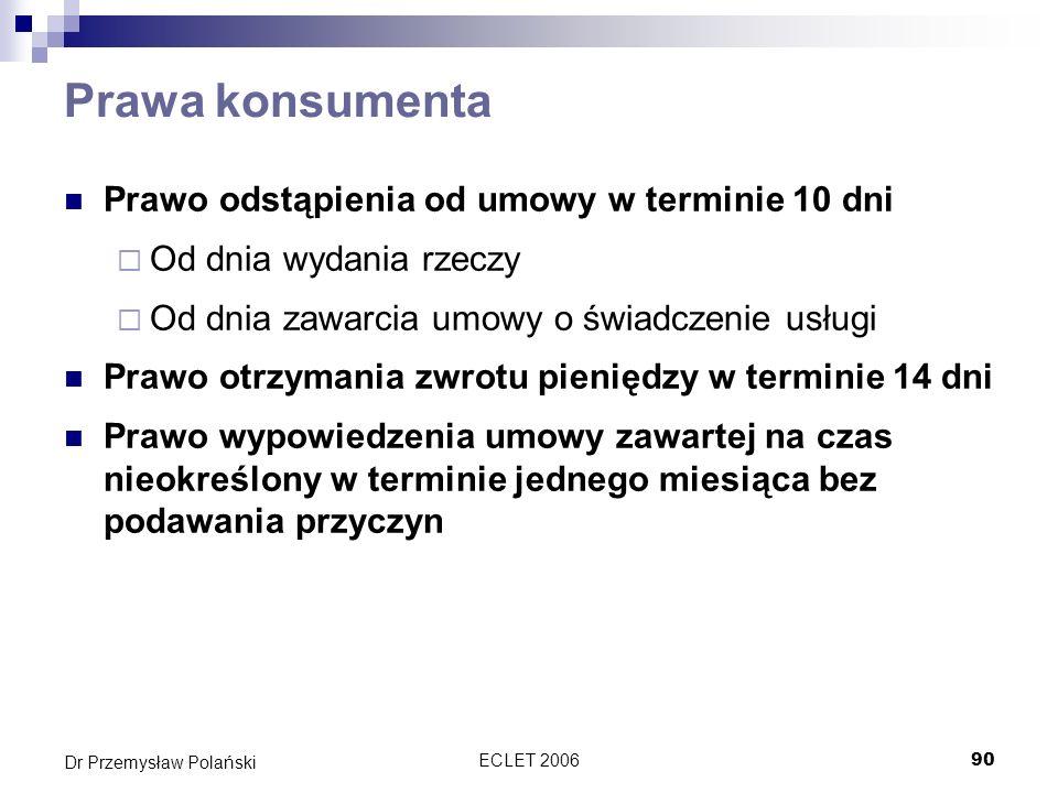 ECLET 200690 Dr Przemysław Polański Prawa konsumenta Prawo odstąpienia od umowy w terminie 10 dni Od dnia wydania rzeczy Od dnia zawarcia umowy o świa