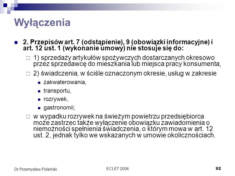 ECLET 200692 Dr Przemysław Polański Wyłączenia 2. Przepisów art. 7 (odstąpienie), 9 (obowiązki informacyjne) i art. 12 ust. 1 (wykonanie umowy) nie st
