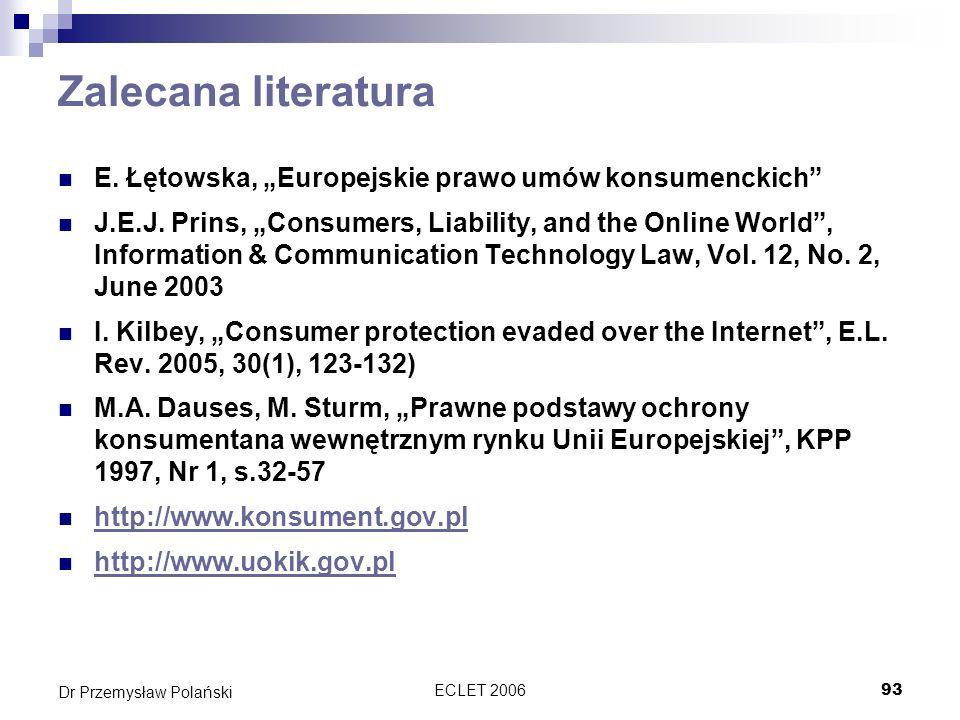 ECLET 200693 Dr Przemysław Polański Zalecana literatura E. Łętowska, Europejskie prawo umów konsumenckich J.E.J. Prins, Consumers, Liability, and the