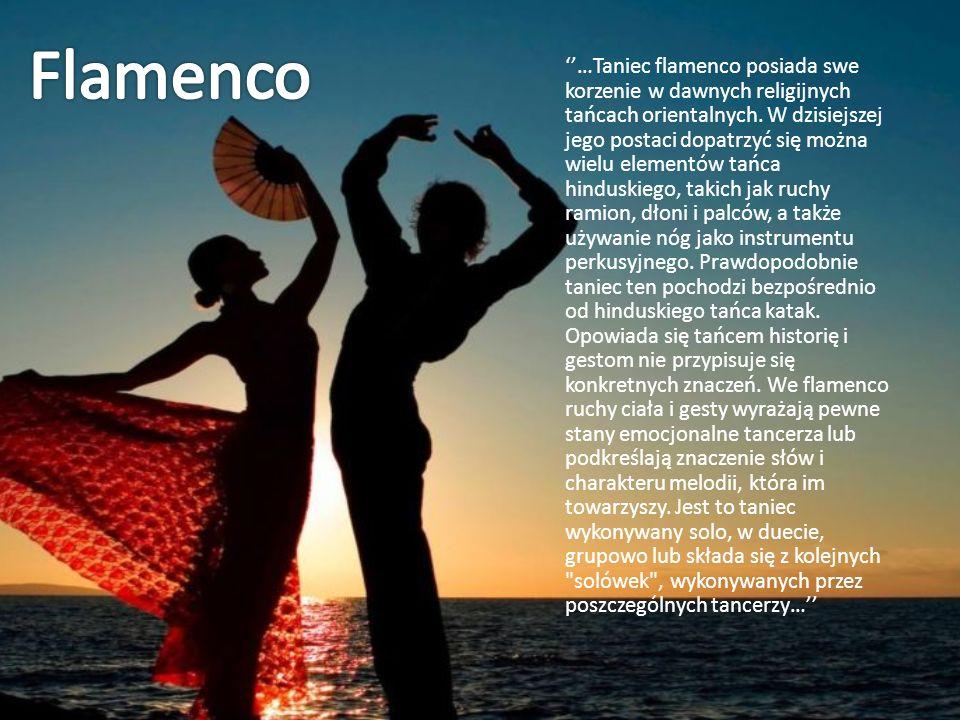 …Taniec flamenco posiada swe korzenie w dawnych religijnych tańcach orientalnych.