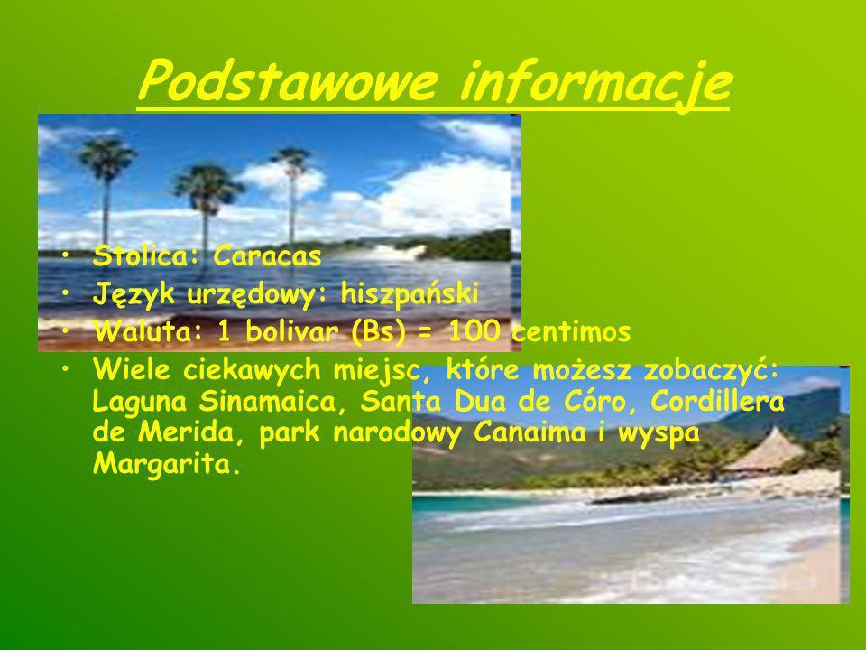 Podstawowe informacje Stolica: Caracas Język urzędowy: hiszpański Waluta: 1 bolivar (Bs) = 100 centimos Wiele ciekawych miejsc, które możesz zobaczyć: