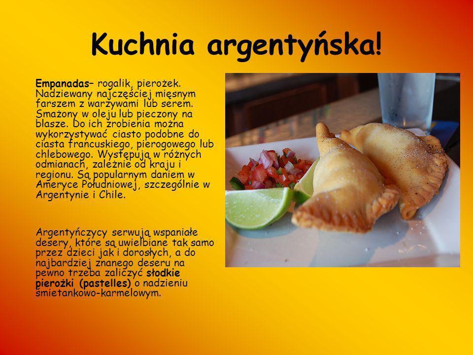 Kuchnia argentyńska! Empanadas– rogalik, pierożek. Nadziewany najczęściej mięsnym farszem z warzywami lub serem. Smażony w oleju lub pieczony na blasz