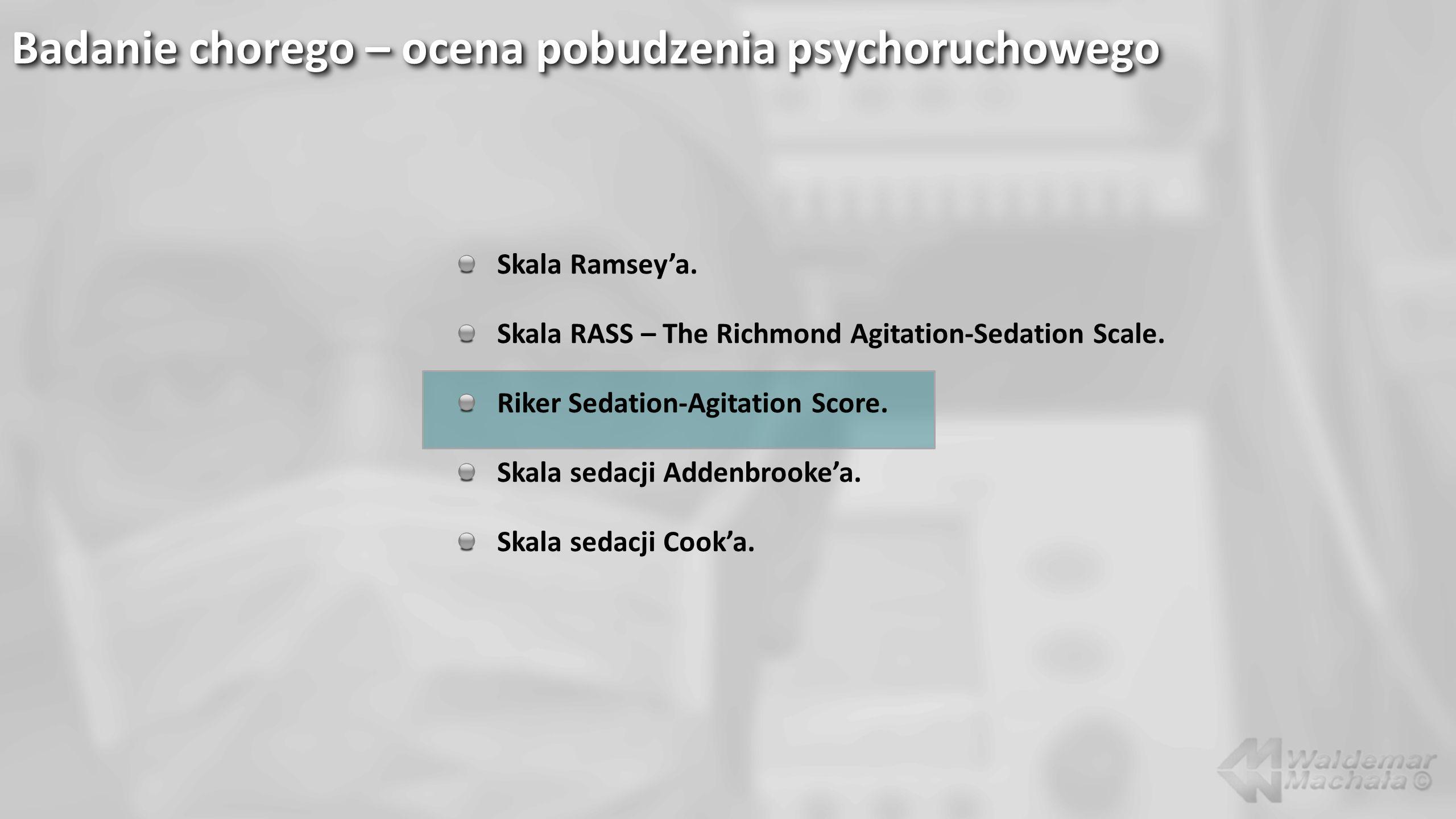 Badanie chorego – ocena pobudzenia psychoruchowego Skala Ramseya. Skala RASS – The Richmond Agitation-Sedation Scale. Riker Sedation-Agitation Score.