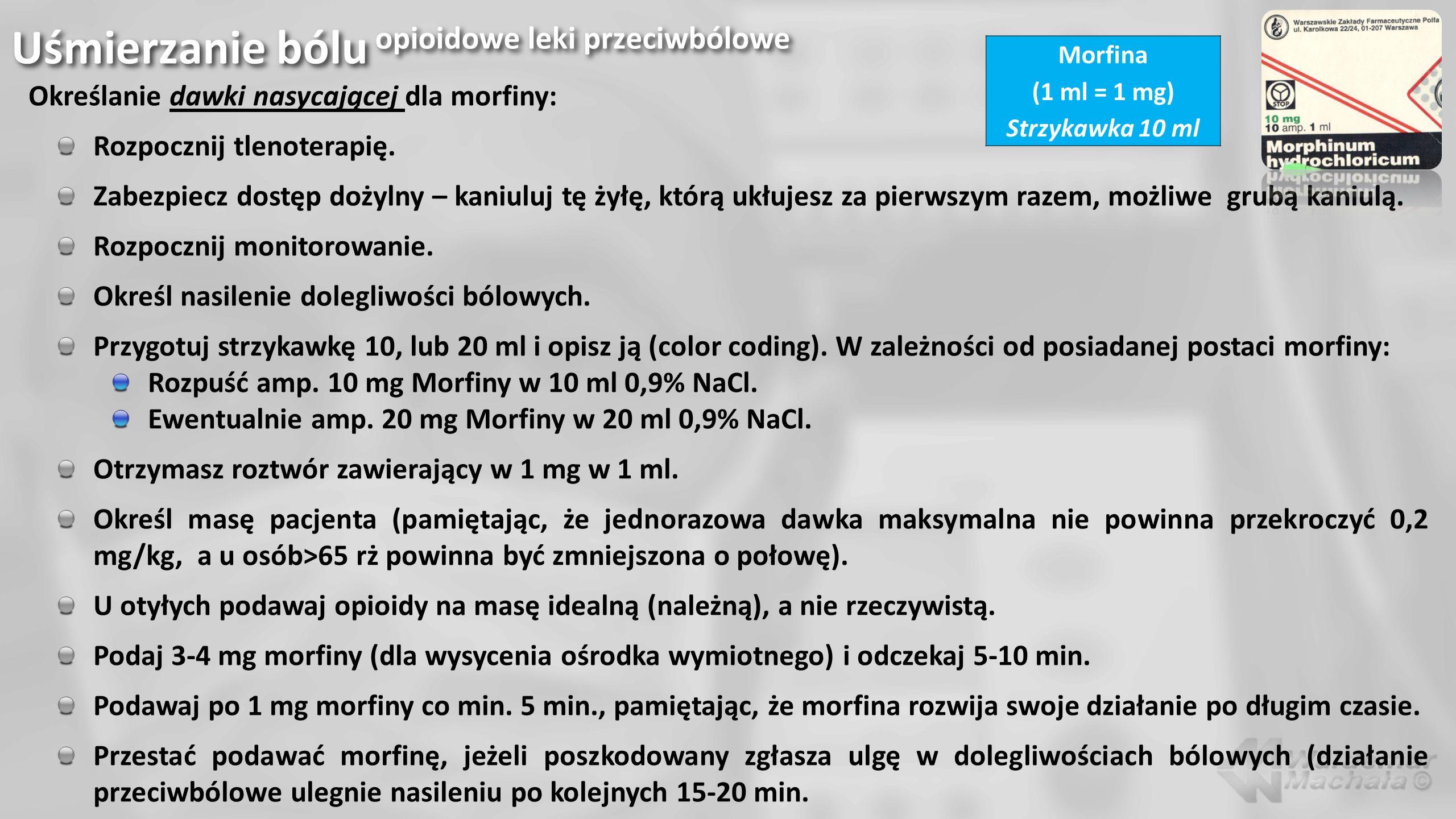 Uśmierzanie bólu opioidowe leki przeciwbólowe Określanie dawki nasycającej dla morfiny: Rozpocznij tlenoterapię. Zabezpiecz dostęp dożylny – kaniuluj