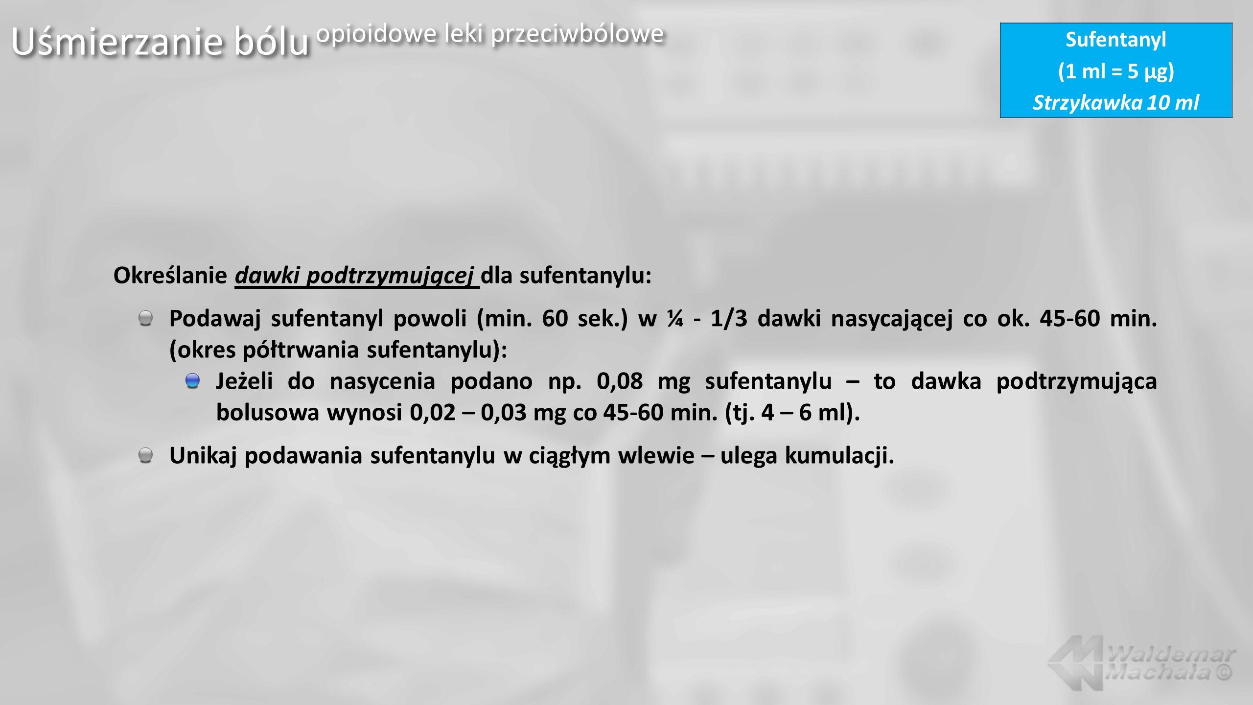 Uśmierzanie bólu opioidowe leki przeciwbólowe Określanie dawki podtrzymującej dla sufentanylu: Podawaj sufentanyl powoli (min. 60 sek.) w ¼ - 1/3 dawk
