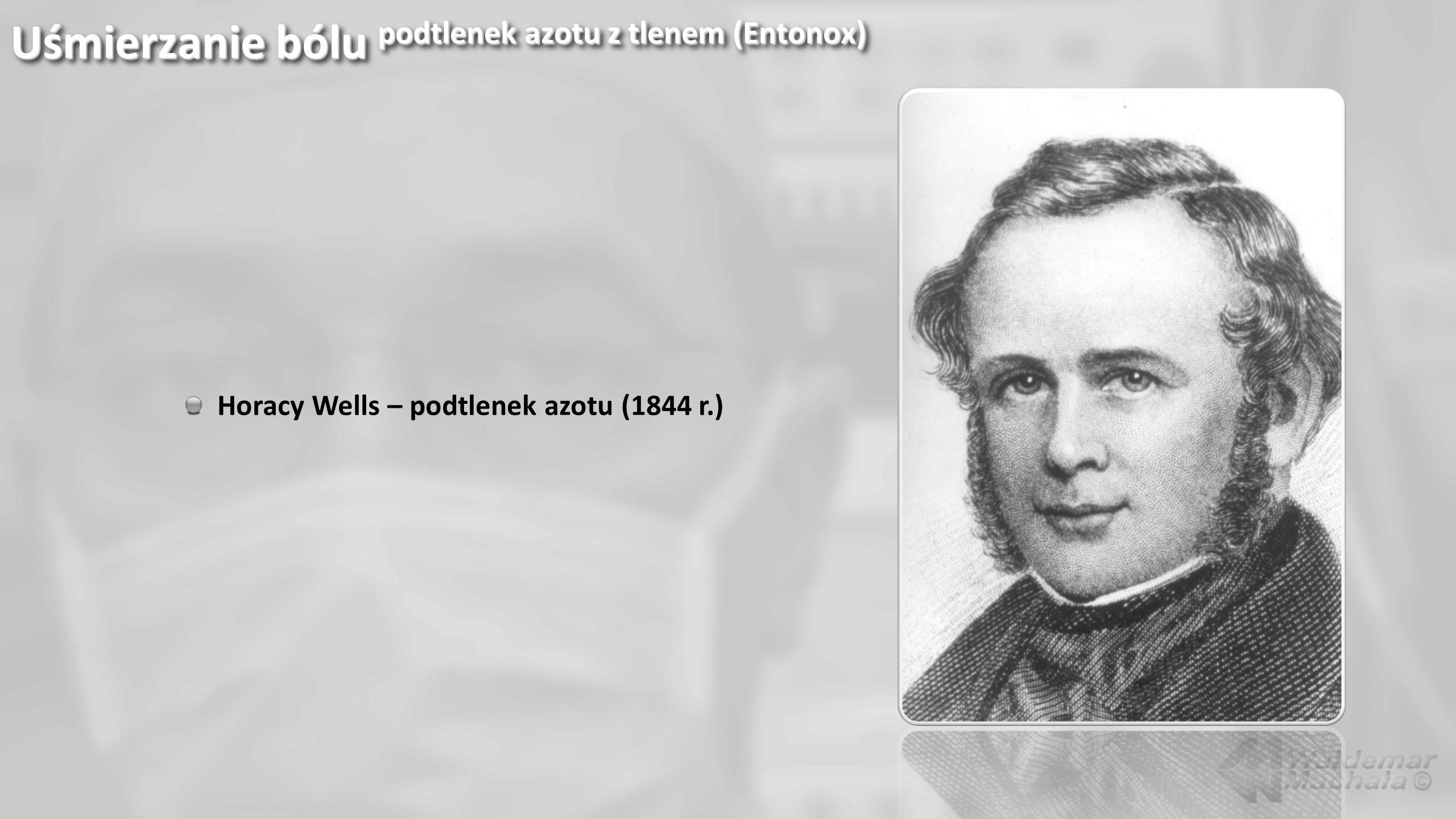 Uśmierzanie bólu podtlenek azotu z tlenem (Entonox) Horacy Wells – podtlenek azotu (1844 r.)