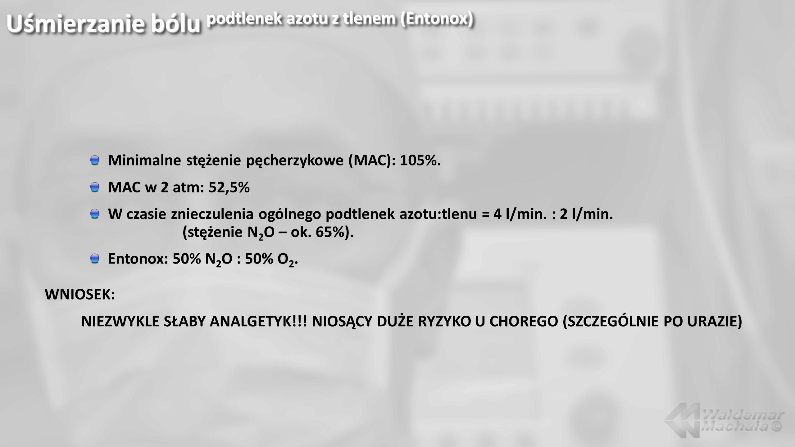 Uśmierzanie bólu podtlenek azotu z tlenem (Entonox) Minimalne stężenie pęcherzykowe (MAC): 105%. MAC w 2 atm: 52,5% W czasie znieczulenia ogólnego pod