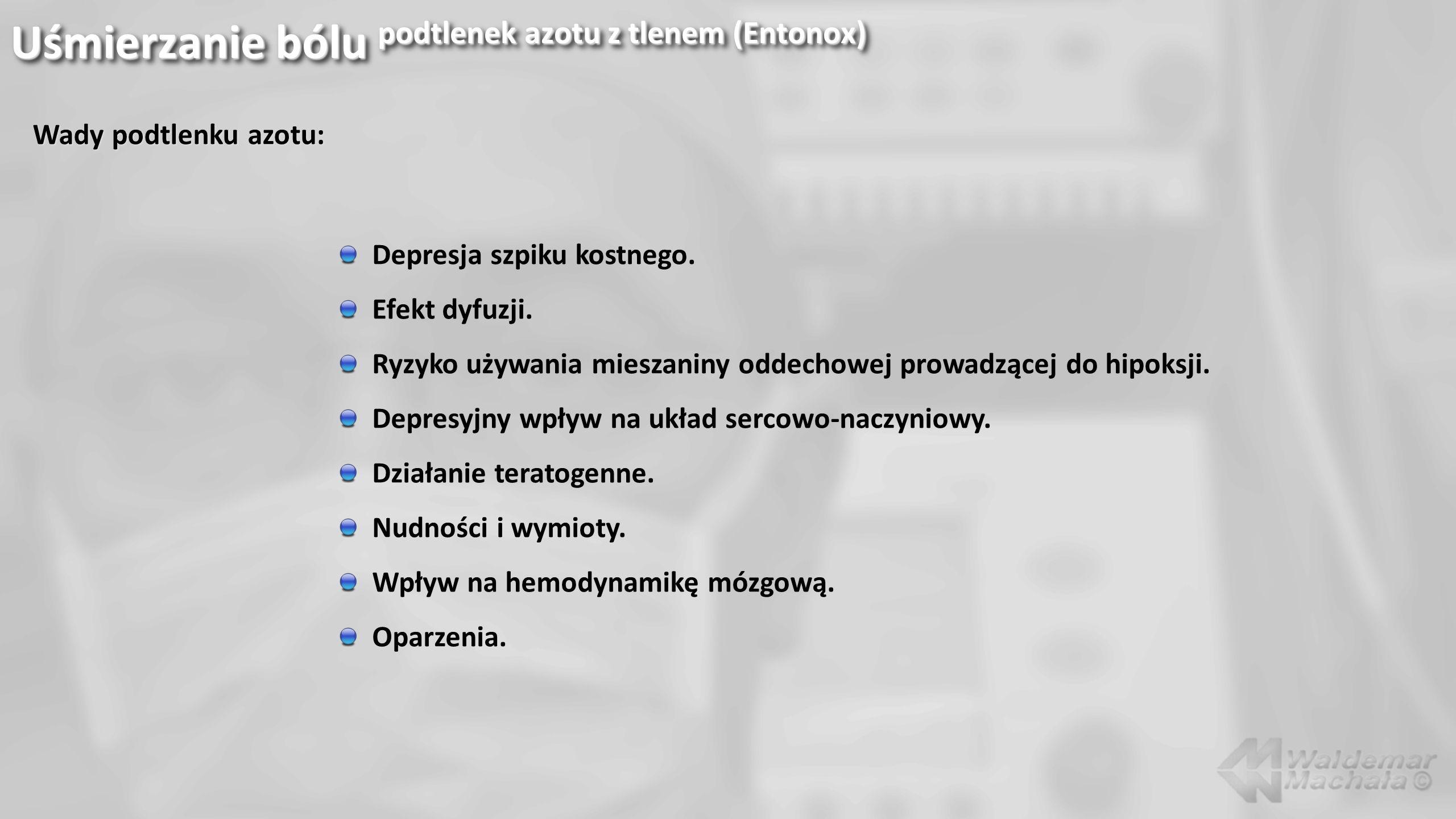 Uśmierzanie bólu podtlenek azotu z tlenem (Entonox) Depresja szpiku kostnego. Efekt dyfuzji. Ryzyko używania mieszaniny oddechowej prowadzącej do hipo