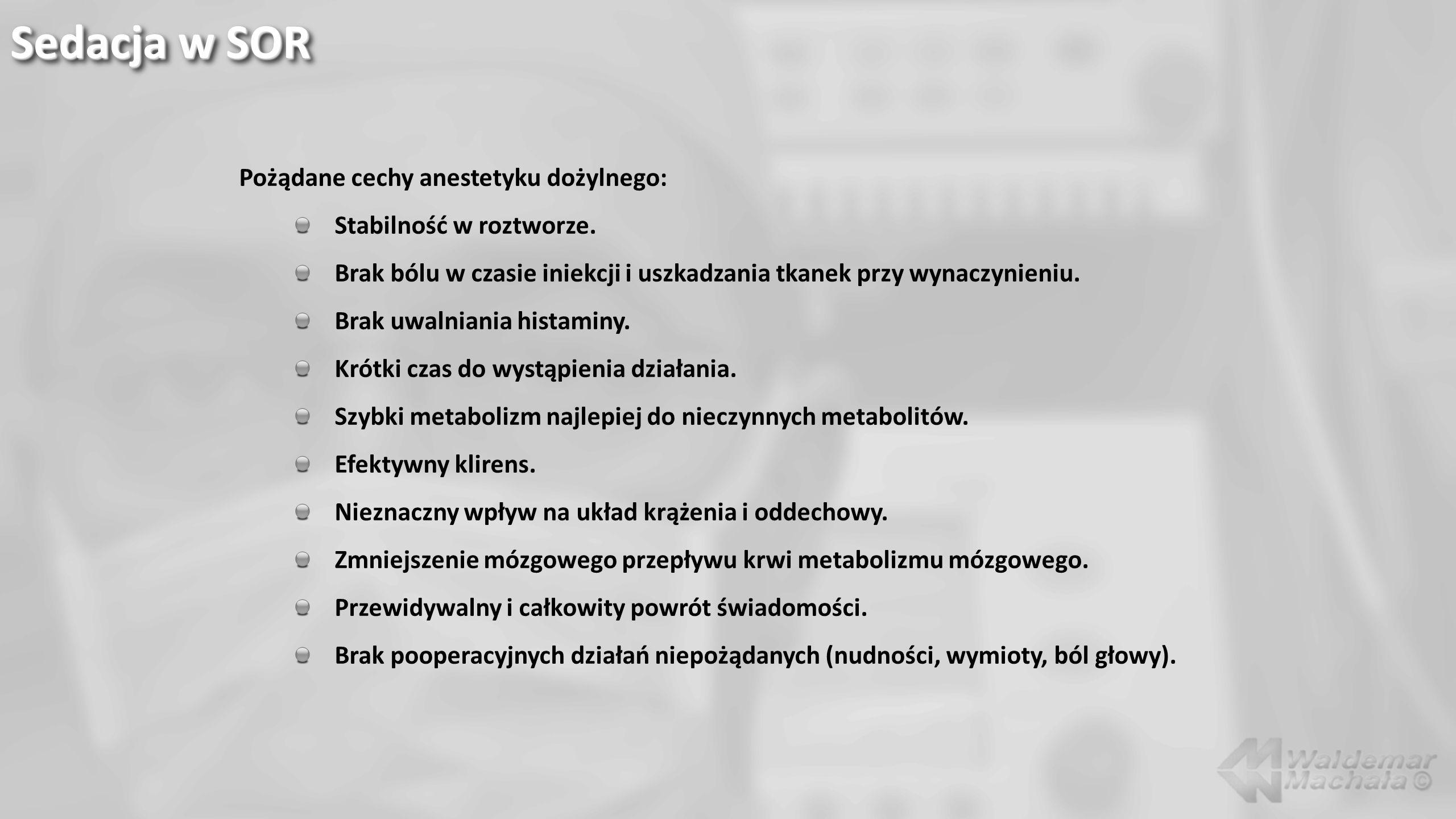 Sedacja w SOR Pożądane cechy anestetyku dożylnego: Stabilność w roztworze. Brak bólu w czasie iniekcji i uszkadzania tkanek przy wynaczynieniu. Brak u