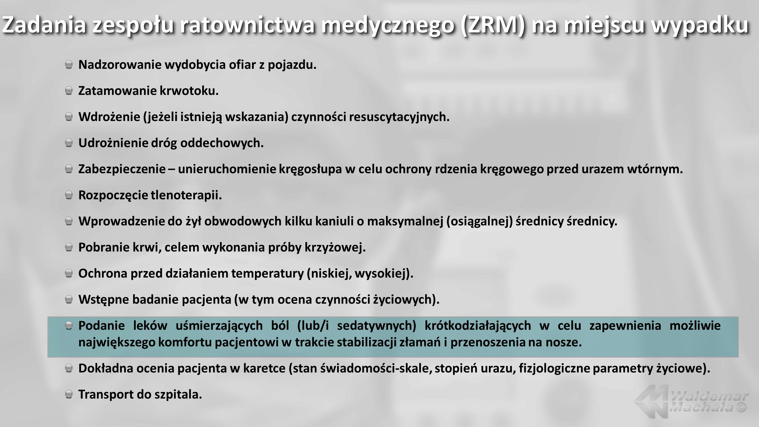 Zadania zespołu ratownictwa medycznego (ZRM) na miejscu wypadku Nadzorowanie wydobycia ofiar z pojazdu. Zatamowanie krwotoku. Wdrożenie (jeżeli istnie