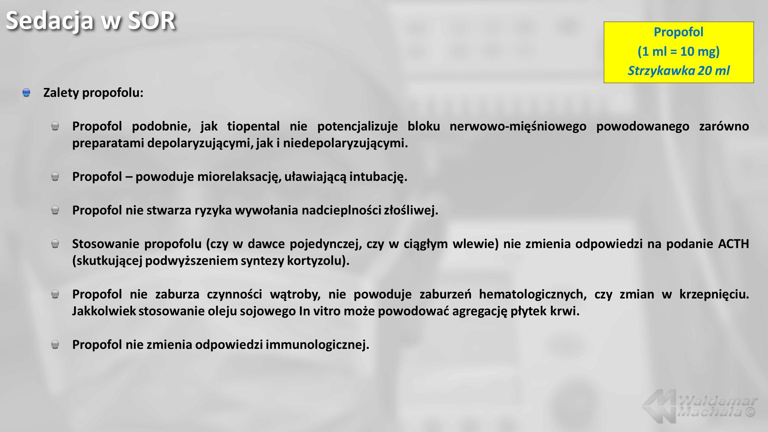 Sedacja w SOR Zalety propofolu: Propofol podobnie, jak tiopental nie potencjalizuje bloku nerwowo-mięśniowego powodowanego zarówno preparatami depolar