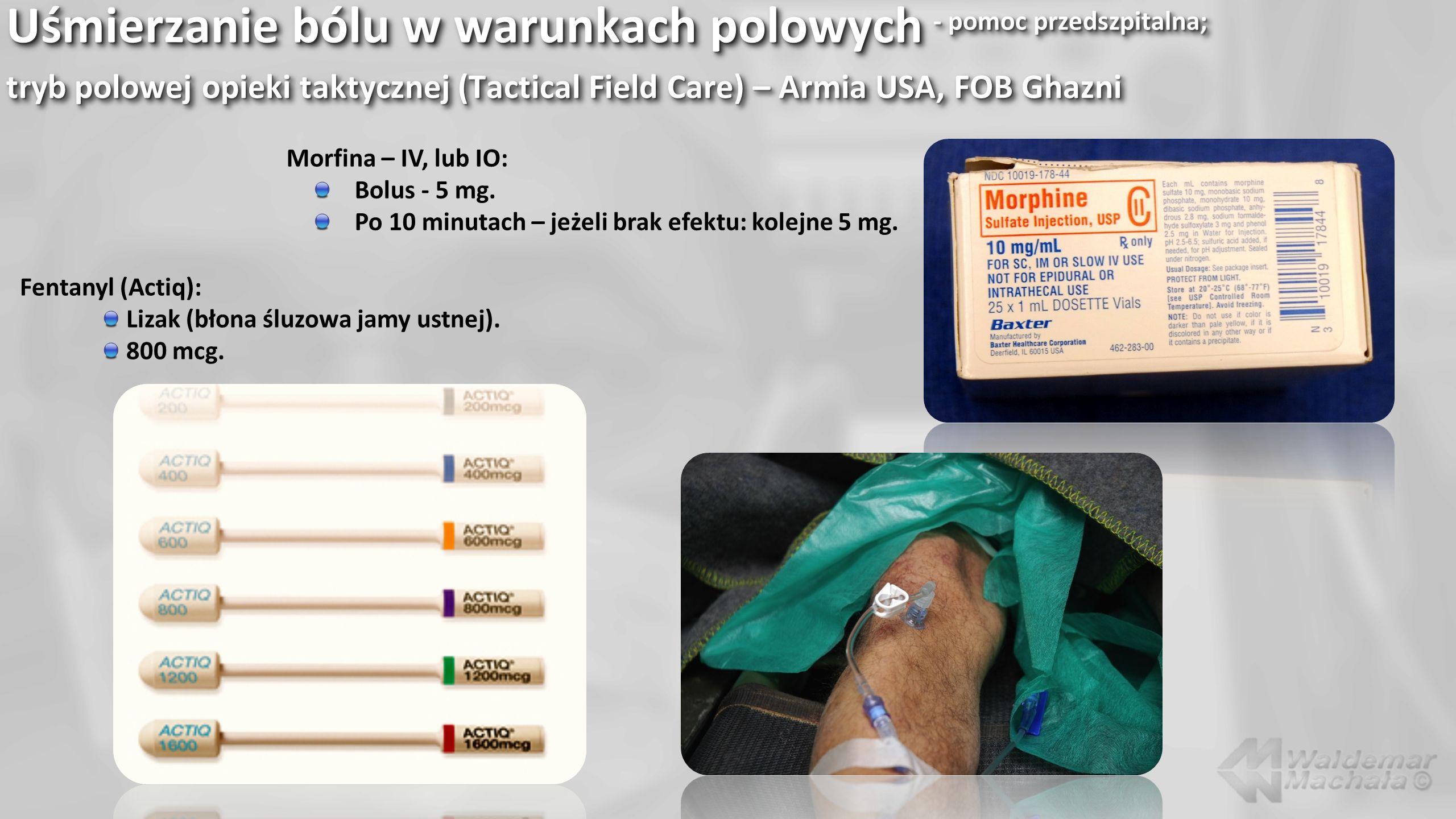 Uśmierzanie bólu w warunkach polowych - pomoc przedszpitalna; tryb polowej opieki taktycznej (Tactical Field Care) – Armia USA, FOB Ghazni Fentanyl (A