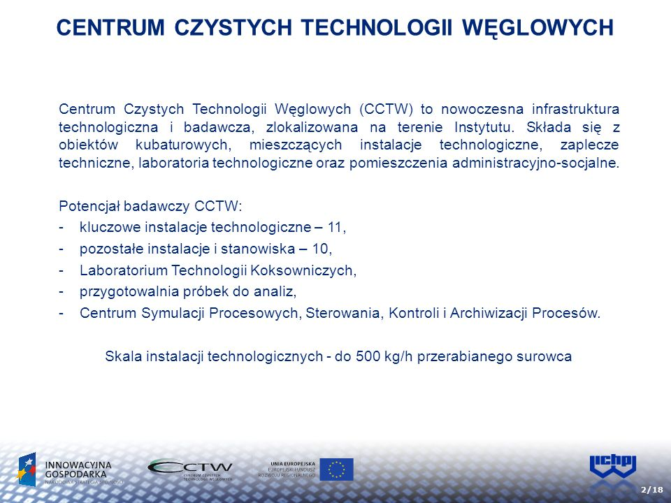 2/18 Centrum Czystych Technologii Węglowych (CCTW) to nowoczesna infrastruktura technologiczna i badawcza, zlokalizowana na terenie Instytutu. Składa