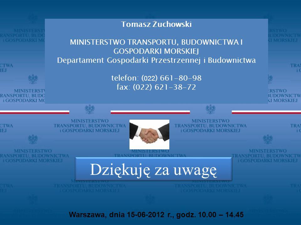 Warszawa, dnia 15-06-2012 r., godz. 10.00 – 14.45 Dziękuję za uwagę Tomasz Żuchowski MINISTERSTWO TRANSPORTU, BUDOWNICTWA I GOSPODARKI MORSKIEJ Depart