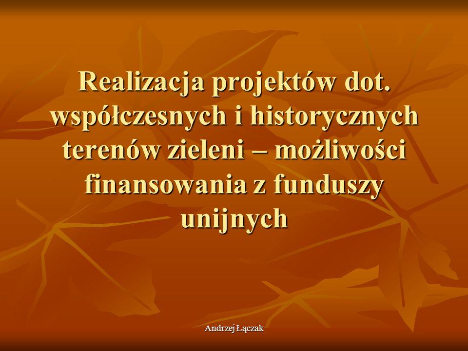 Andrzej Łączak Program Operacyjny Infrastruktura i Środowisko Beneficjenci jednostki samorządu terytorialnego, kościelne osoby prawne, instytucje kultury: samorządowe, państwowe oraz współprowadzone z ministrem właściwym ds.