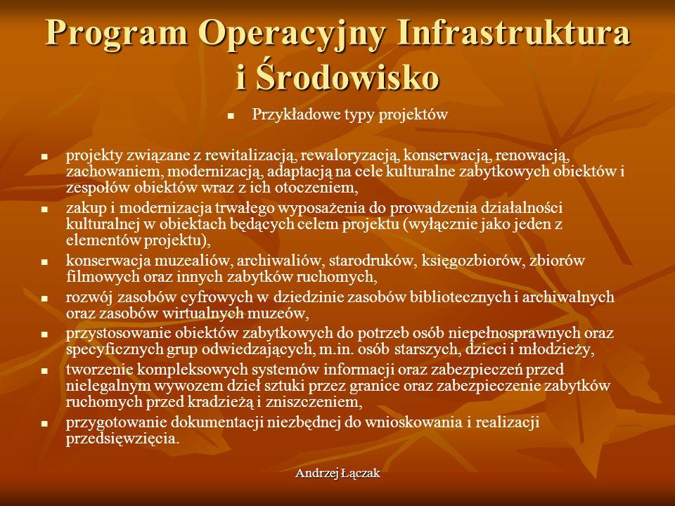 Andrzej Łączak Program Operacyjny Infrastruktura i Środowisko Przykładowe typy projektów projekty związane z rewitalizacją, rewaloryzacją, konserwacją