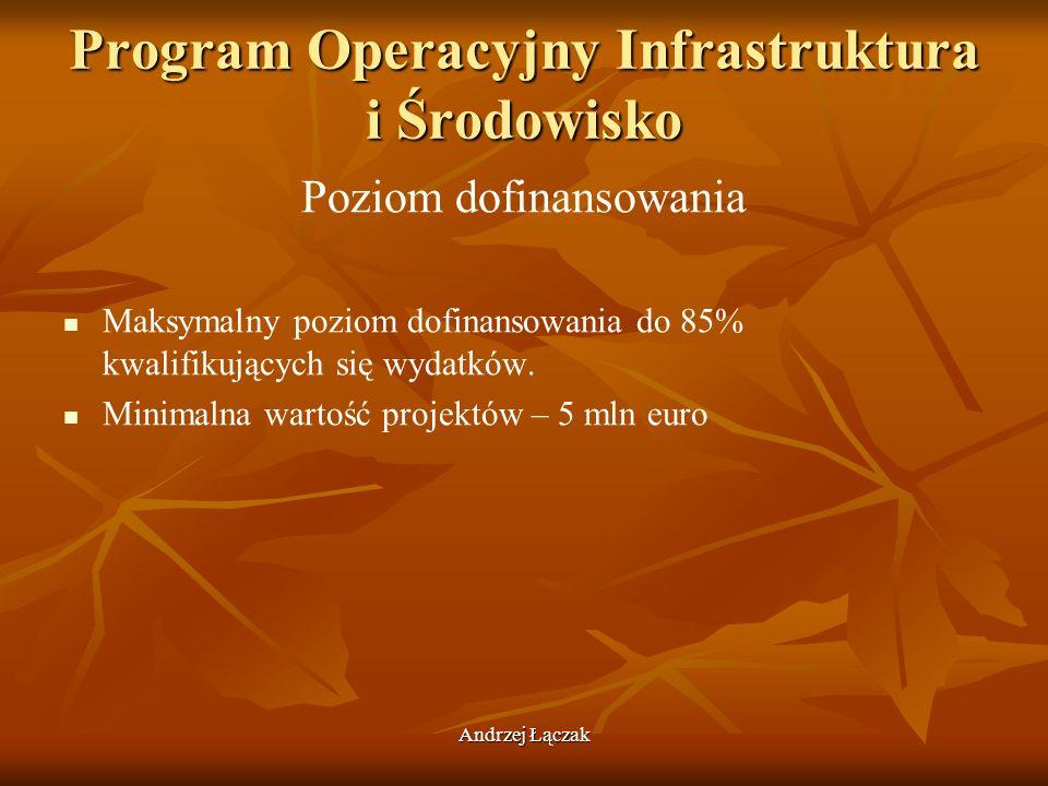 Andrzej Łączak Program Operacyjny Infrastruktura i Środowisko Poziom dofinansowania Maksymalny poziom dofinansowania do 85% kwalifikujących się wydatk
