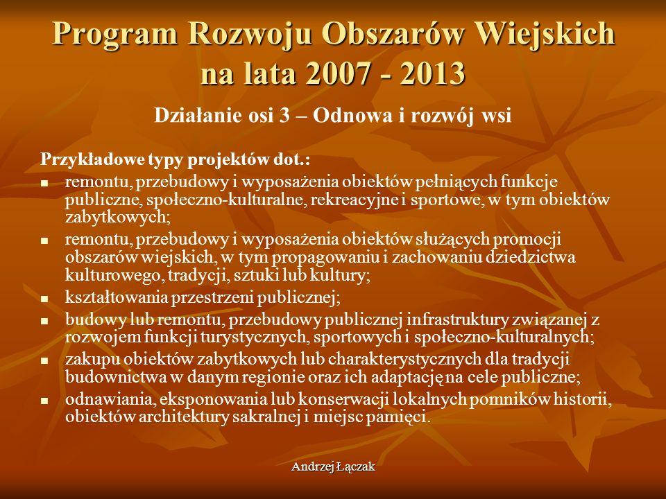 Andrzej Łączak Program Rozwoju Obszarów Wiejskich na lata 2007 - 2013 Działanie osi 3 – Odnowa i rozwój wsi Przykładowe typy projektów dot.: remontu,