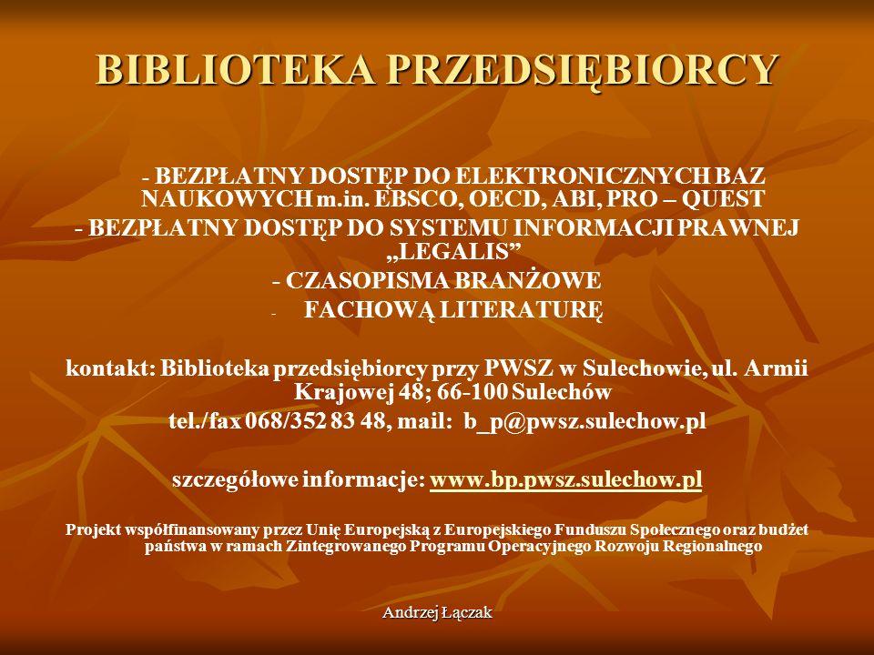 Andrzej Łączak BIBLIOTEKA PRZEDSIĘBIORCY - BEZPŁATNY DOSTĘP DO ELEKTRONICZNYCH BAZ NAUKOWYCH m.in. EBSCO, OECD, ABI, PRO – QUEST - BEZPŁATNY DOSTĘP DO