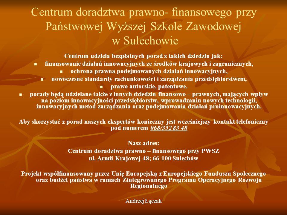 Andrzej Łączak Centrum doradztwa prawno- finansowego przy Państwowej Wyższej Szkole Zawodowej w Sulechowie Centrum udziela bezpłatnych porad z takich