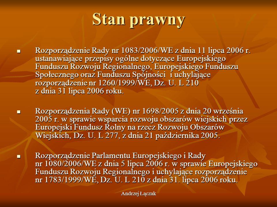 Andrzej Łączak Stan prawny Rozporządzenie Rady nr 1083/2006/WE z dnia 11 lipca 2006 r. ustanawiające przepisy ogólne dotyczące Europejskiego Funduszu