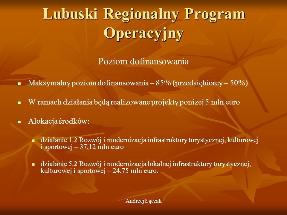 Andrzej Łączak Lubuski Regionalny Program Operacyjny Poziom dofinansowania Maksymalny poziom dofinansowania – 85% (przedsiębiorcy – 50%) W ramach dzia