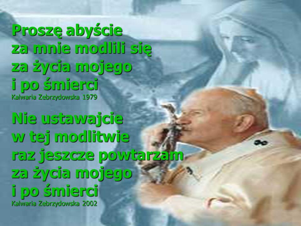 Proszę abyście za mnie modlili się za życia mojego i po śmierci Kalwaria Zebrzydowska 1979 Nie ustawajcie w tej modlitwie raz jeszcze powtarzam za życ