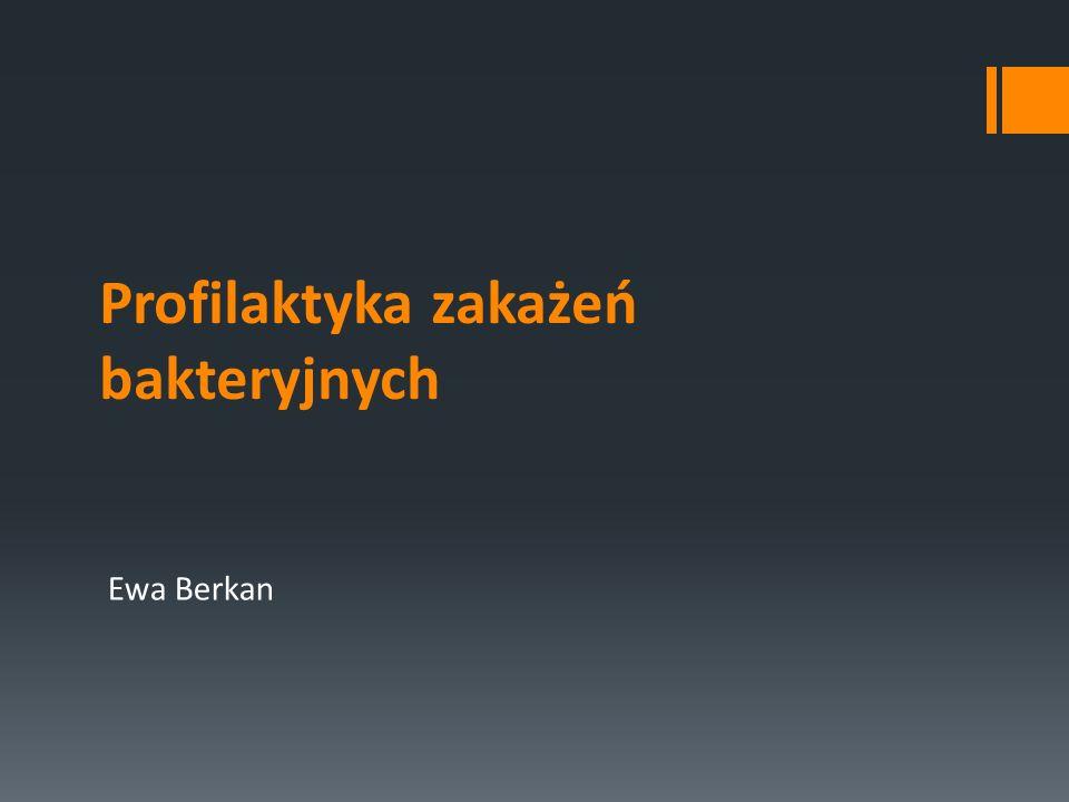 Profilaktyka zakażeń bakteryjnych Ewa Berkan